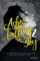 Ashes falling for the sky - tome 2 - Sky burning down to ashes ebook by Nine Gorman, Mathieu Guibé