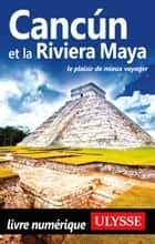 Cancun et la Riviera Maya ebook by Collectif Ulysse