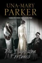 Fairbairn Fortunes, The - An Edwardian country house romance ebook by Una-Mary Parker