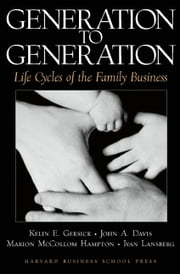 Generation to Generation - Life Cycles of the Family Business ebook by John A. Davis,Marion McCollom Hampton,Ivan Lansberg,Gersick Kelin E.,Kelin E. Gersick
