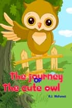 The Journey Of The Cute Owl ebook by A.J. McForest