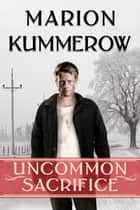 Uncommon Sacrifice ebook by Marion Kummerow