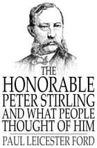 The Honorable Peter Stirling and What People Thought of Him ebook by Paul Leicester Ford