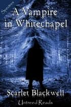 A Vampire in Whitechapel ebook by Scarlet Blackwell