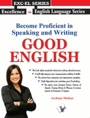Become Proficient in Speaking and Writing - GOOD ENGLISH ebook by Archana Mathur