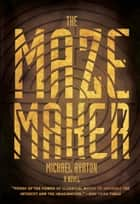 The Maze Maker - A Novel ebook by Michael Ayrton