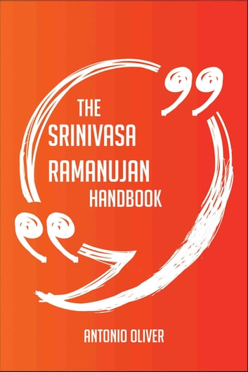 The Srinivasa Ramanujan Handbook - Everything You Need To Know About Srinivasa Ramanujan ebook by Antonio Oliver