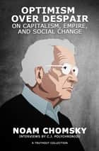Optimism over Despair - On Capitalism, Empire, and Social Change ebook by Noam Chomsky, C. J. Polychroniou