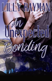 An Unexpected Bonding: Book One of The Unexpected Trilogy ebook by Lilly Rayman