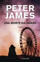 Una morte da amare - Le indagini di Roy Grace ebook by Peter James