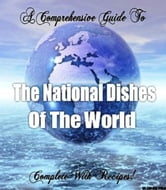 The National Dishes of the World: Complete with Recipes! ebook by Shahid Khan