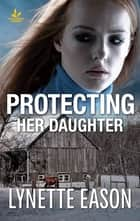 Protecting Her Daughter ebook by Lynette Eason