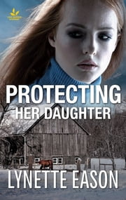 Protecting Her Daughter - A Riveting Western Suspense ebook by Lynette Eason