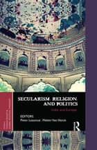 Secularism, Religion, and Politics - India and Europe ebook by Peter Losonczi, Walter Van Herck