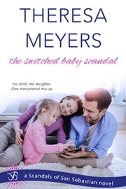 The Switched Baby Scandal - A Scandals of San Sebastian Novel ebook by Theresa Meyers