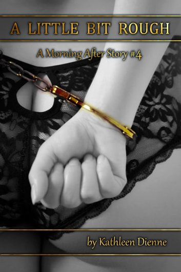 A Little Bit Rough (The Morning After #4) ebook by Kathleen Dienne