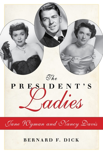 The President's Ladies - Jane Wyman and Nancy Davis ebook by Bernard F. Dick