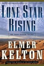 Lone Star Rising - The Texas Rangers Trilogy ebook by Elmer Kelton