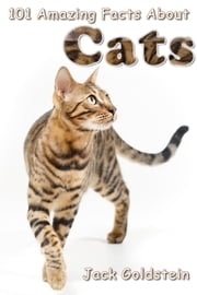 101 Amazing Facts About Cats ebook by Jack Goldstein