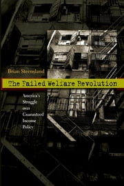 The Failed Welfare Revolution - America's Struggle over Guaranteed Income Policy ebook by Brian Steensland
