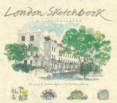 London Sketchbook: A City Observed ebook by Graham Byfield, Marcus Binney