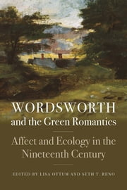 Wordsworth and the Green Romantics - Affect and Ecology in the Nineteenth Century ebook by