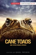 Cane Toads and Other Rogue Species - Participant Second Book Project ebook by Participant Media, Karl Weber