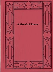 A Sheaf of Roses ebook by Elizabeth Gordon