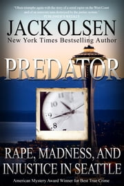 Predator - Rape, Madness, and Injustice in Seattle ebook by Jack Olsen