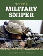 To Be a Military Sniper ebook by Gregory Mast, Hans Halberstadt