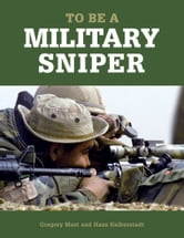 To Be a Military Sniper ebook by Gregory Mast,Hans Halberstadt