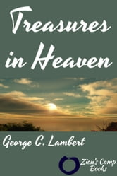 Treasures in Heaven ebook by George C. Lambert