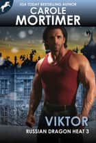 Viktor (Russian Dragon Heat 3) ebook by Carole Mortimer