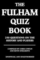 The Fulham Quiz Book - 250 Questions on the History and Players ebook by Chris Cowlin