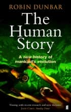 The Human Story ebook by Professor Robin Dunbar