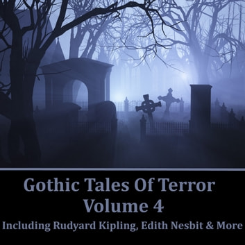 Gothic Tales of Terror Volume 4 audiobook by H. P. Lovecraft,Rudyard Kipling,Edith Nesbit