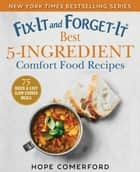 Fix-It and Forget-It Best 5-Ingredient Comfort Food Recipes - 75 Quick & Easy Slow Cooker Meals ebook by