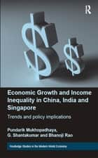 """Economic Growth and Income Inequality in China, India and Singapore "" - Trends and Policy Implications ebook by Pundarik Mukhopadhaya"
