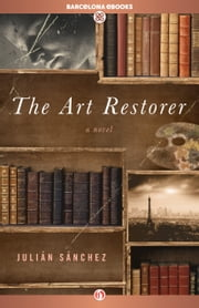 The Art Restorer - A Novel ebook by Julián Sánchez