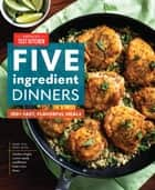 Five-Ingredient Dinners - 100+ Fast, Flavorful Meals ebook by
