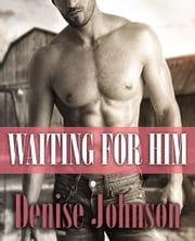 Waiting For Him ebook by Denise Johnson