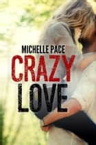 Crazy Love ebook by Michelle Pace