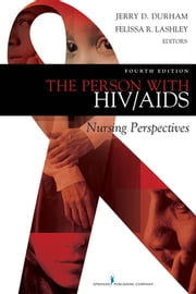 The Person with HIV/AIDS - Nursing Perspectives, Fourth Edition ebook by Felissa R. Lashley, PhD, RN, FABMGG,Jerry D. Durham, PhD, RN, FAAN