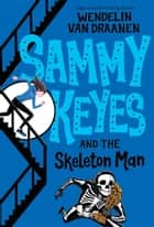 Sammy Keyes and the Skeleton Man ebook by Wendelin Van Draanen