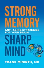 Strong Memory, Sharp Mind - Anti-Aging Strategies for Your Brain ebook by Frank Minirth