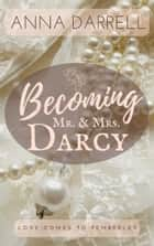 Becoming Mr. & Mrs. Darcy - A Pride & Prejudice Sensual Intimate ebook by Anna Darrell