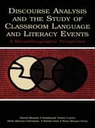 Discourse Analysis and the Study of Classroom Language and Literacy Events - A Microethnographic Perspective ebook by David Bloome, Stephanie Power Carter, Beth Morton Christian,...