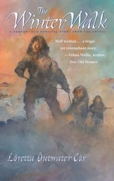 Winter Walk - A Century-Old Survival Story from the ebook by Loretta Outwater Cox