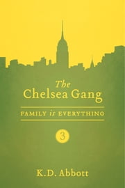 The Chelsea Gang: Family is Everything ebook by K. D. Abbott