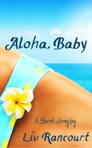 Aloha, Baby ebook by Liv Rancourt